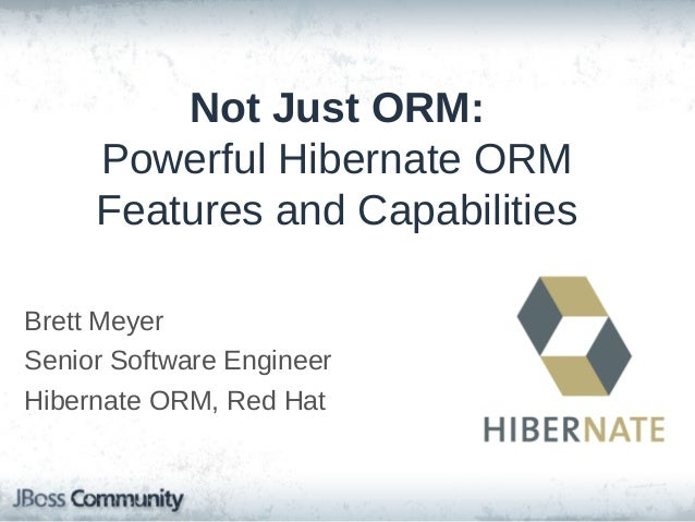 Brett Meyer • Hibernate ORM – ORM 4 & 5 development – Hibernate OSGi – Developer community engagement – Red Hat support, H...