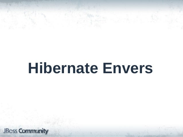 """Hibernate Envers • Provides historical versioning and auditing (""""SCM for data"""") • Each transaction == a """"revision"""" • Revis..."""