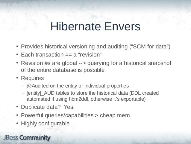 Hibernate Envers (cont'd) • Revision info – Default: simple internal entity stored in REVINFO table – Revision # and revis...