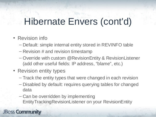 Hibernate Envers (cont'd) • Revision properties – Track the entity properties that were changed in each revision – Disable...