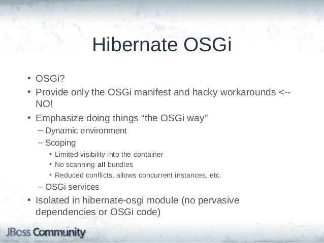 Hibernate OSGi (cont'd) • 3 supported environments – Enterprise OSGi Managed JPA • Container discovers and manages persist...