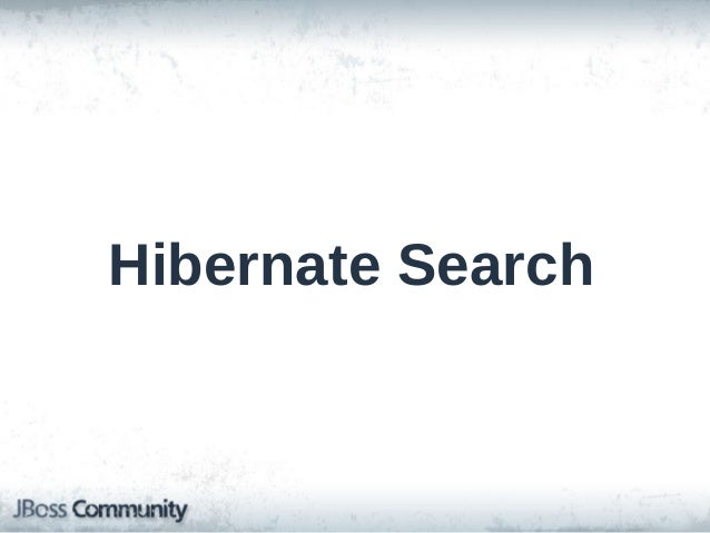 Hibernate Search • Full-text search on the DB – Bad performance – CPU/IO overhead  • Offload full-text queries to Hibernat...