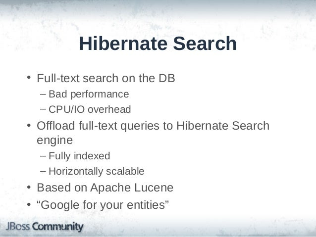 Hibernate Search (cont'd) • Annotate entities with @Indexed • Annotate properties with @Field – Index the text: index=Inde...