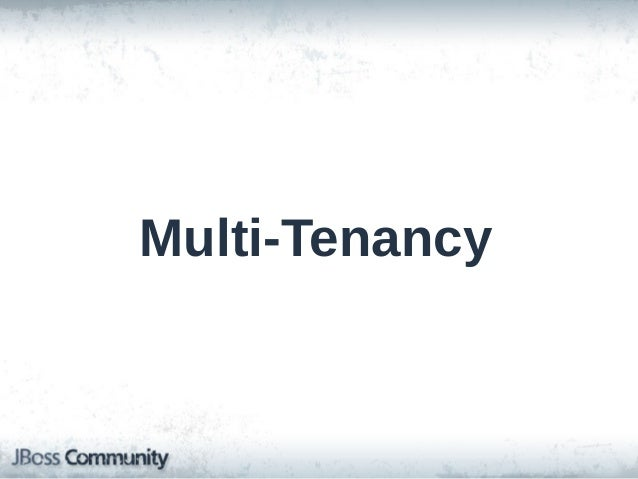 Multi-Tenancy • • • •  1 ORM instance Multiple concurrent clients Data specific to each tenant Legacy – Separate SessionFa...