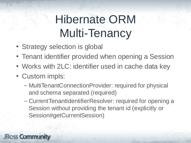 Hibernate ORM Multi-Tenancy Strategies • Physically separated databases – 1 JDBC connection pool per tenant – Pool selecte...