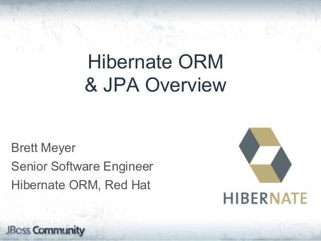 Hibernate ORM & JPA Overview Brett Meyer Senior Software Engineer Hibernate ORM, Red Hat