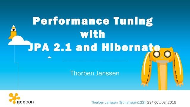 Performance Tuning with JPA 2.1 and Hibernate Thorben Janssen Thorben Janssen (@thjanssen123), 23rd October 2015