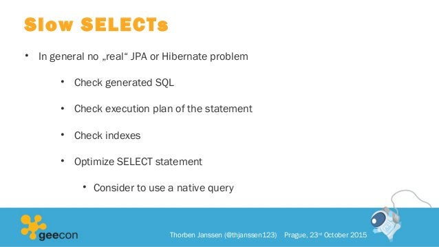 """Slow SELECTs • In general no """"real"""" JPA or Hibernate problem • Check generated SQL • Check execution plan of the statement..."""