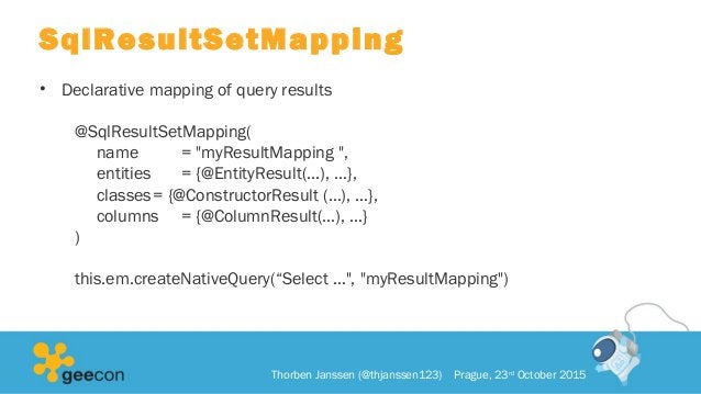 """SqlResultSetMapping • Declarative mapping of query results @SqlResultSetMapping( name = """"myResultMapping """", entities = {@E..."""