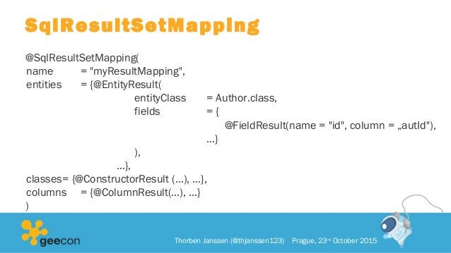 """SqlResultSetMapping @SqlResultSetMapping( name = """"myResultMapping"""", entities = {@EntityResult( entityClass = Author.class,..."""