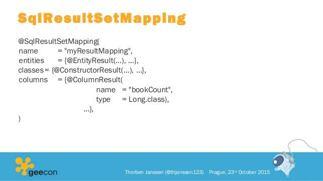 """SqlResultSetMapping @SqlResultSetMapping( name = """"myResultMapping"""", entities = {@EntityResult(...), …}, classes= {@Constru..."""