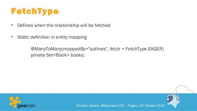 """FetchType • Defines when the relationship will be fetched • Static definition in entity mapping @ManyToMany(mappedBy=""""auth..."""