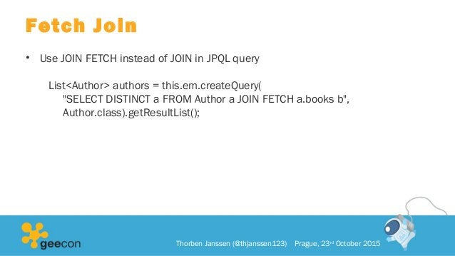 """Fetch Join • Use JOIN FETCH instead of JOIN in JPQL query List<Author> authors = this.em.createQuery( """"SELECT DISTINCT a F..."""