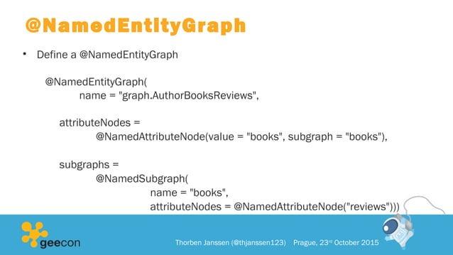 "@NamedEntityGraph • Define a @NamedEntityGraph @NamedEntityGraph( name = ""graph.AuthorBooksReviews"", attributeNodes = @Nam..."