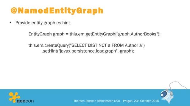 "@NamedEntityGraph • Provide entity graph es hint EntityGraph graph = this.em.getEntityGraph(""graph.AuthorBooks""); this.em...."