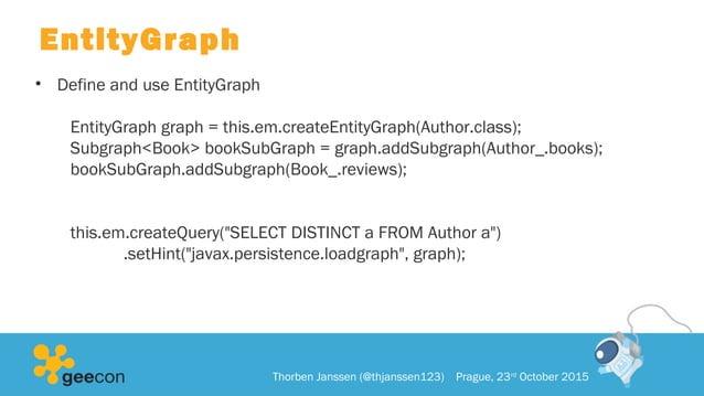 EntityGraph • Define and use EntityGraph EntityGraph graph = this.em.createEntityGraph(Author.class); Subgraph<Book> bookS...
