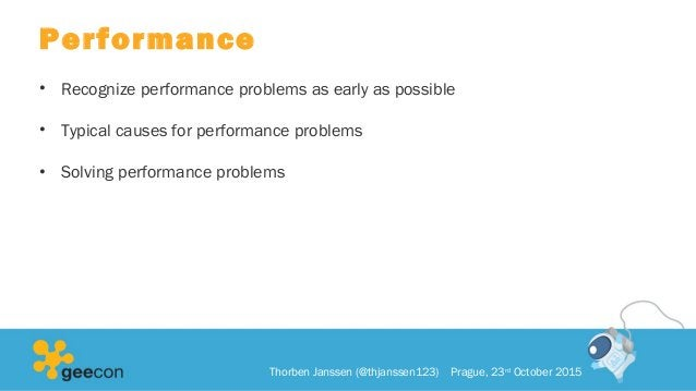 Performance • Recognize performance problems as early as possible • Typical causes for performance problems • Solving perf...