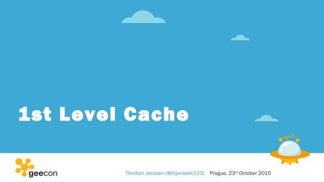 1st Level Cache Thorben Janssen (@thjanssen123) Prague, 23rd October 2015