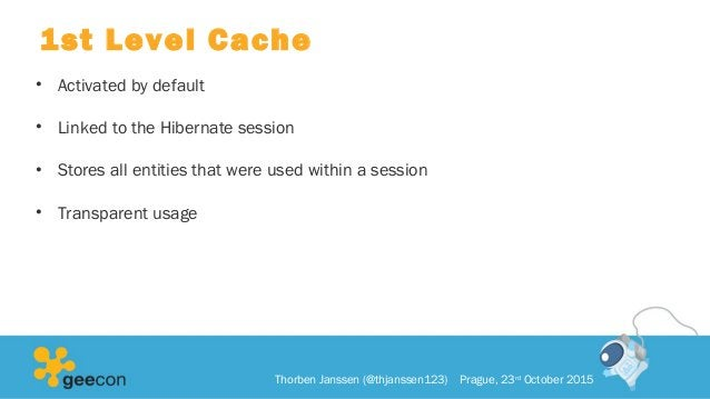 1st Level Cache • Activated by default • Linked to the Hibernate session • Stores all entities that were used within a ses...