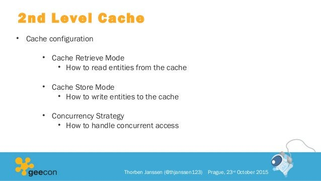 2nd Level Cache • Cache configuration • Cache Retrieve Mode • How to read entities from the cache • Cache Store Mode • How...