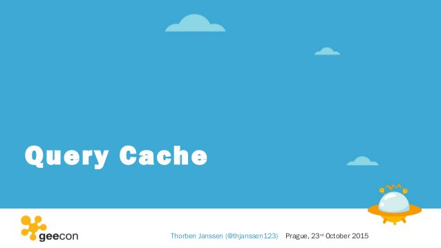 Query Cache Thorben Janssen (@thjanssen123) Prague, 23rd October 2015