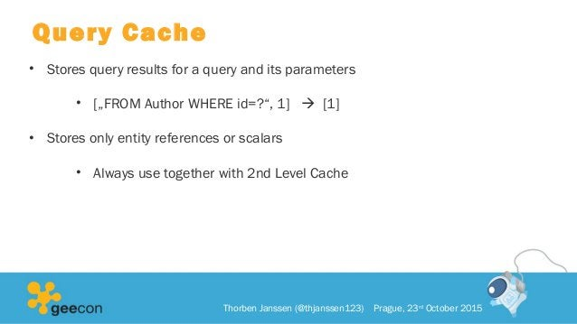 """Query Cache • Stores query results for a query and its parameters • [""""FROM Author WHERE id=?"""", 1]  [1] • Stores only enti..."""