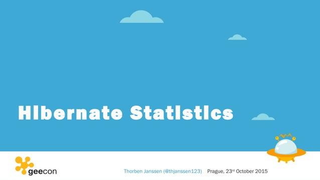 Hibernate Statistics Thorben Janssen (@thjanssen123) Prague, 23rd October 2015