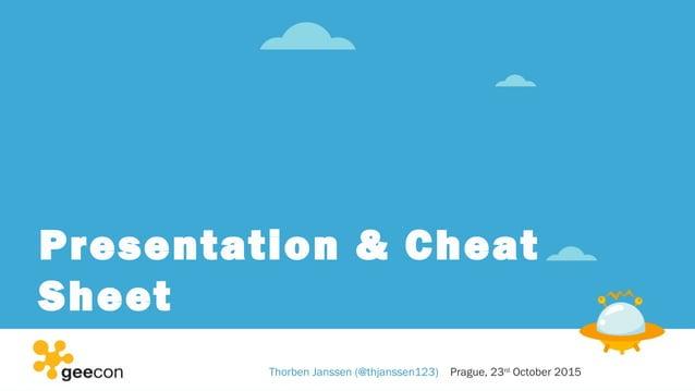 Presentation & Cheat Sheet Thorben Janssen (@thjanssen123) Prague, 23rd October 2015