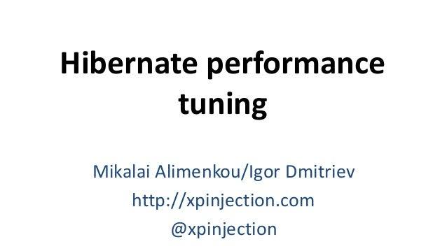 Hibernate performance tuning Mikalai Alimenkou/Igor Dmitriev http://xpinjection.com @xpinjection