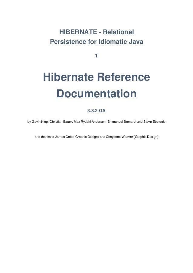HIBERNATE - Relational Persistence for Idiomatic Java 1 Hibernate Reference Documentation 3.3.2.GA by Gavin King, Christia...