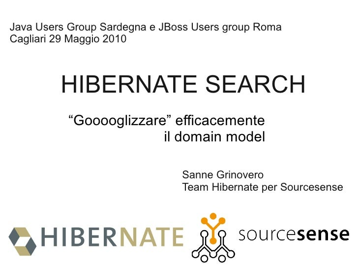 "Java Users Group Sardegna e JBoss Users group Roma Cagliari 29 Maggio 2010             HIBERNATE SEARCH           ""Goooogl..."