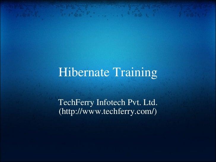 Hibernate Training TechFerry Infotech Pvt. Ltd. (http://www.techferry.com/)