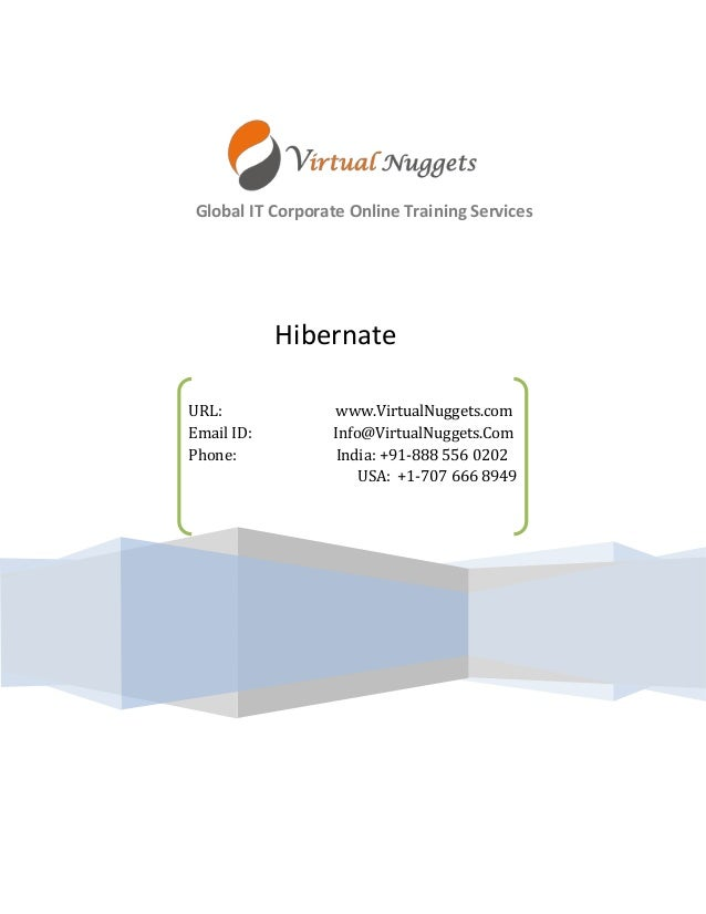 Global IT Corporate Online Training Services  Hibernate  URL: www.VirtualNuggets.com  Email ID: Info@VirtualNuggets.Com  P...