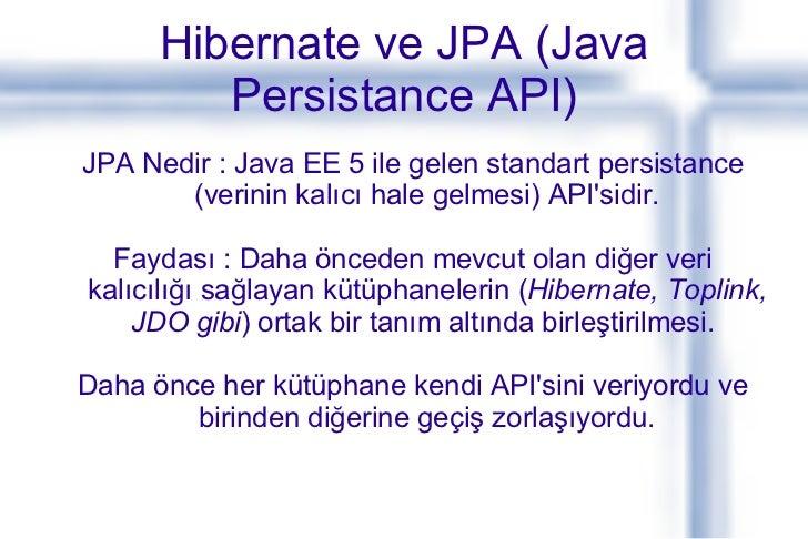 Hibernate ve JPA (Java Persistance API) JPA Nedir : Java EE 5 ile gelen standart persistance (verinin kalıcı hale gelmesi)...