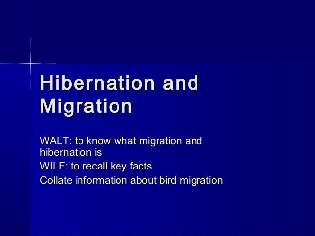 Hibernation andHibernation and MigrationMigration WALT: to know what migration andWALT: to know what migration and hiberna...