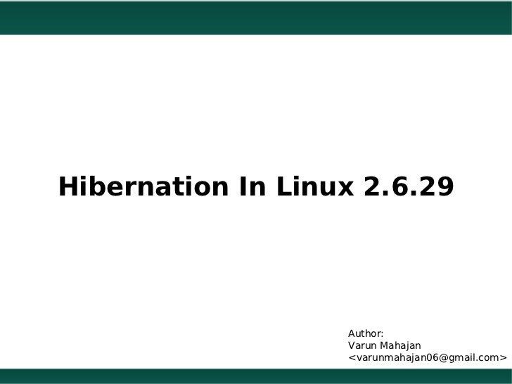 Hibernation In Linux 2.6.29                       Author:                       Varun Mahajan                     <varun...