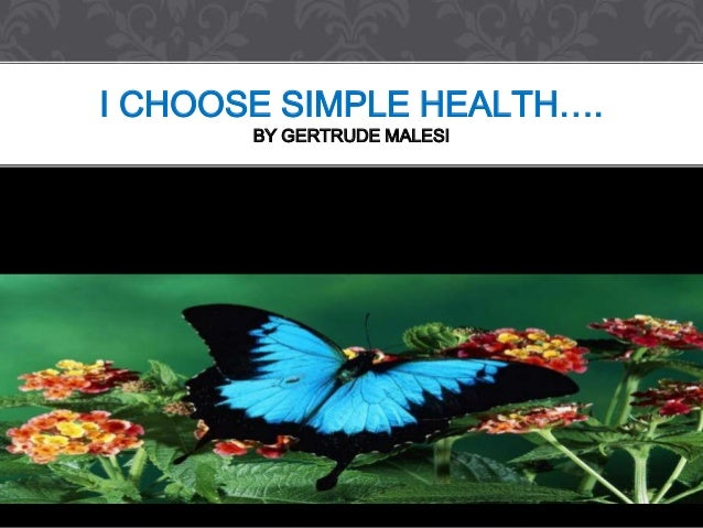 I CHOOSE SIMPLE HEALTH…. BY GERTRUDE MALESI