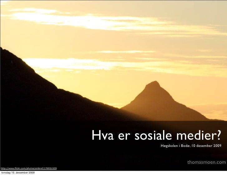 Hva er sosiale medier?                                                              Høgskolen i Bodø, 10 desember 2009    ...