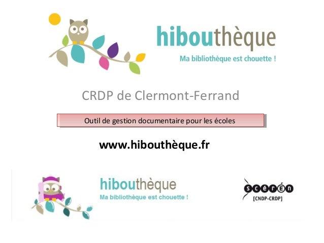 CRDP de Clermont-Ferrand Outil de gestion documentaire pour les écolesOutil de gestion documentaire pour les écoles www.hi...