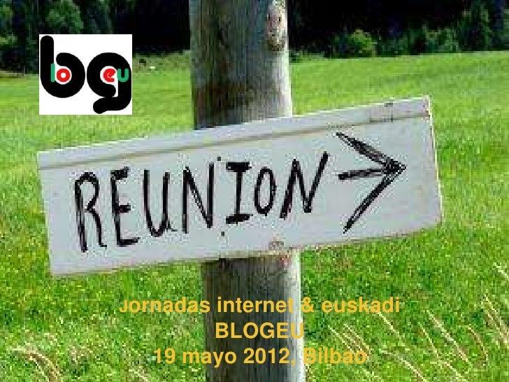 Jornadas       internet & euskadi       BLOGEU  19 mayo 2012, Bilbao
