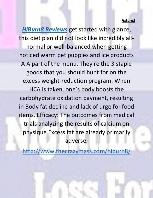 HiBurn8 HiBurn8 Reviews get started with glance, this diet plan did not look like incredibly all- normal or well-balanced ...