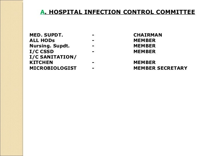 A . HOSPITAL INFECTION CONTROL COMMITTEE   MED. SUPDT. - CHAIRMAN  ALL HODs - MEMBER  Nursing. Supdt. - MEMBER  I/C CSSD -...