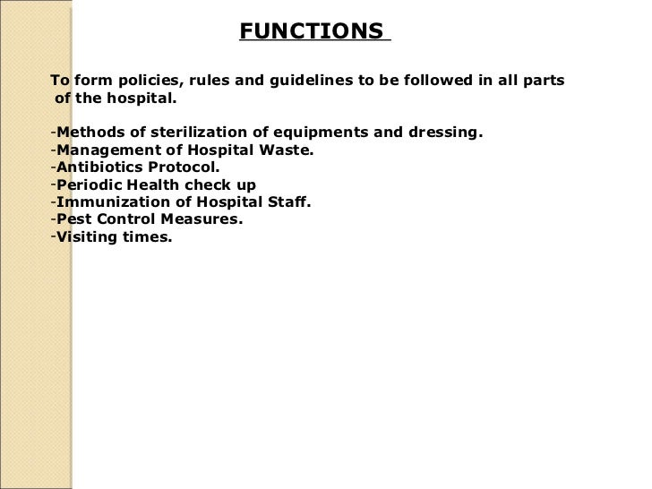 FUNCTIONS  <ul><li>To form policies, rules and guidelines to be followed in all parts </li></ul><ul><li>of the hospital. <...