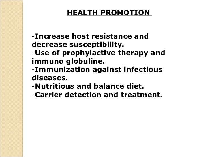 HEALTH PROMOTION  <ul><li>Increase host resistance and decrease susceptibility.  </li></ul><ul><li>Use of prophylactive th...