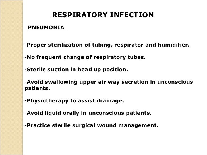 RESPIRATORY INFECTION   PNEUMONIA  <ul><li>Proper sterilization of tubing, respirator and humidifier.  </li></ul><ul><li>N...