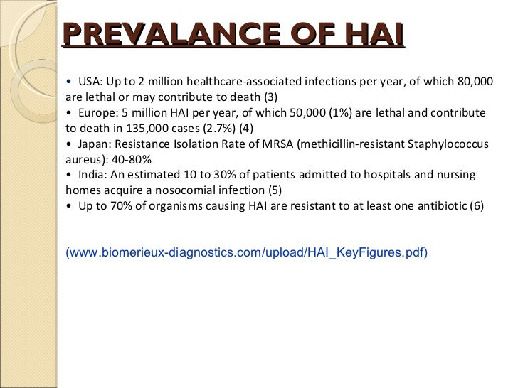 PREVALANCE OF HAI •  USA: Up to 2 million healthcare-associated infections per year, of which 80,000 are lethal or may con...