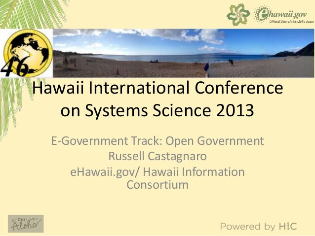 Hawaii International Conference on Systems Science 2013 E-Government Track: Open Government Russell Castagnaro eHawaii.gov...