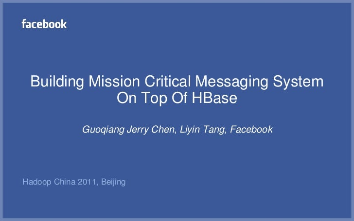 Building Mission Critical Messaging System              On Top Of HBase              Guoqiang Jerry Chen, Liyin Tang, Face...