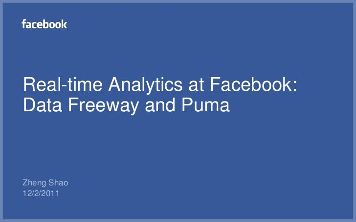 Real-time Analytics at Facebook:Data Freeway and PumaZheng Shao12/2/2011
