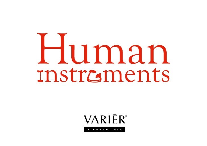Human Instruments   Your body is engineered for movement. Activity is essential to its   wellbeing. A conventional chair i...